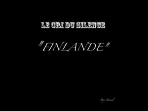 FINLANDE - Le Cri du Silence